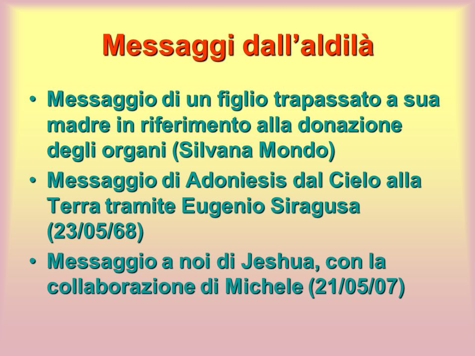Messaggi dall'aldilà Messaggio di un figlio trapassato a sua madre in riferimento alla donazione degli organi (Silvana Mondo)