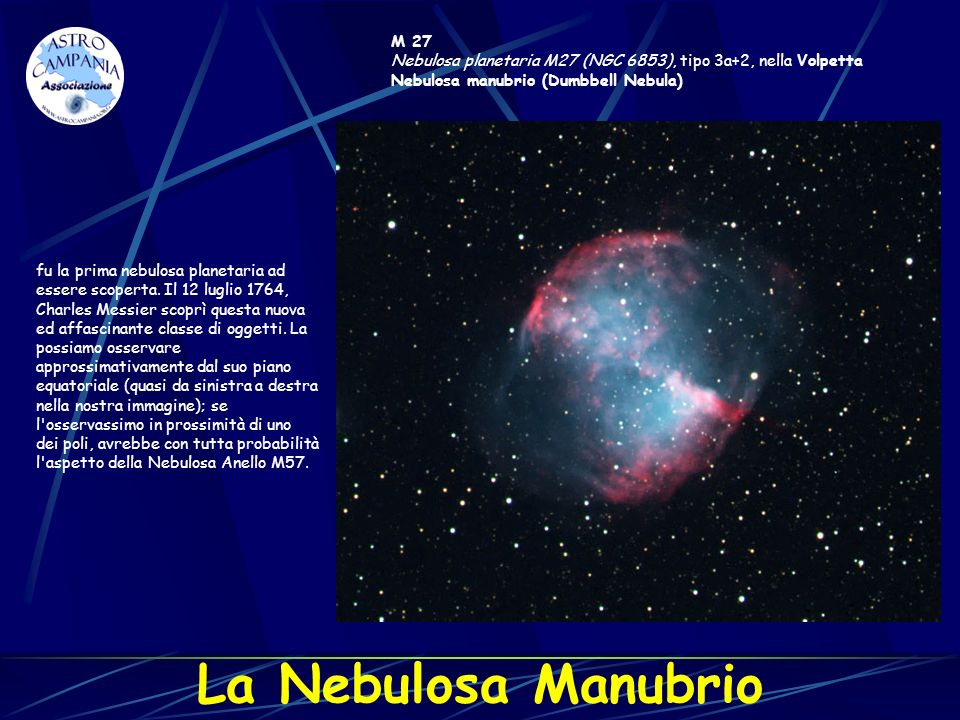 M 27 Nebulosa planetaria M27 (NGC 6853), tipo 3a+2, nella Volpetta. Nebulosa manubrio (Dumbbell Nebula)
