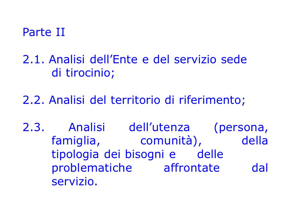 Parte II 2.1. Analisi dell'Ente e del servizio sede di tirocinio; 2.2. Analisi del territorio di riferimento;