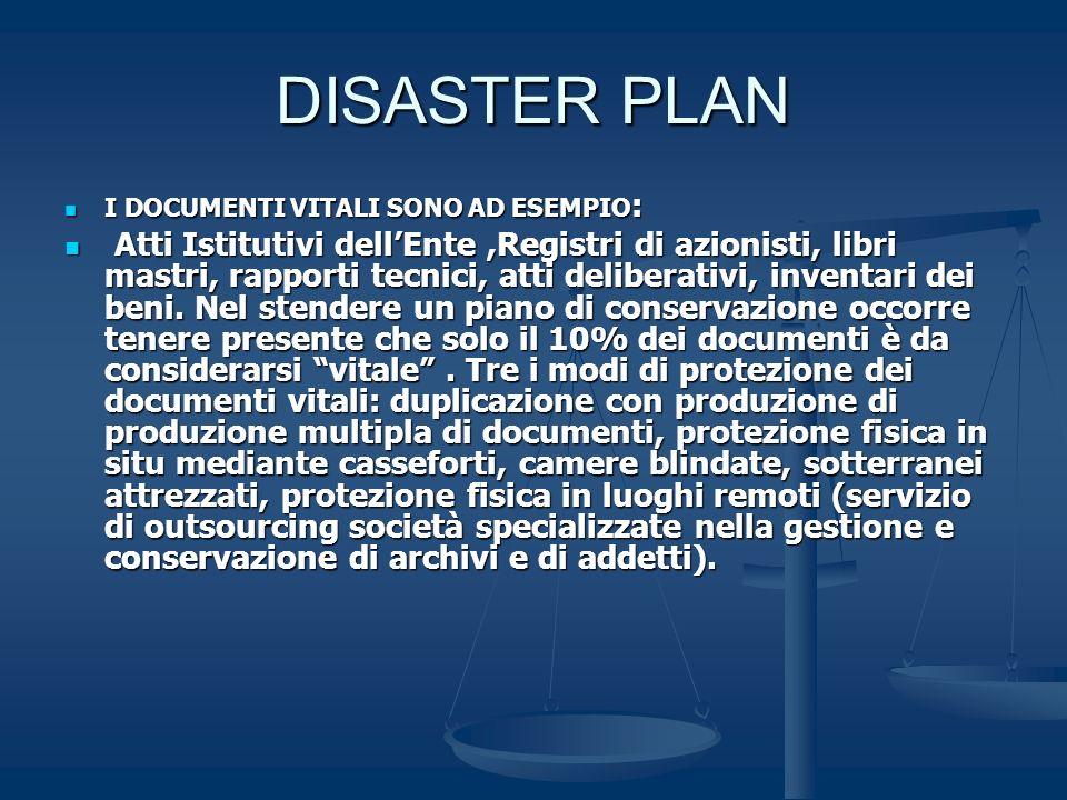 DISASTER PLAN I DOCUMENTI VITALI SONO AD ESEMPIO: