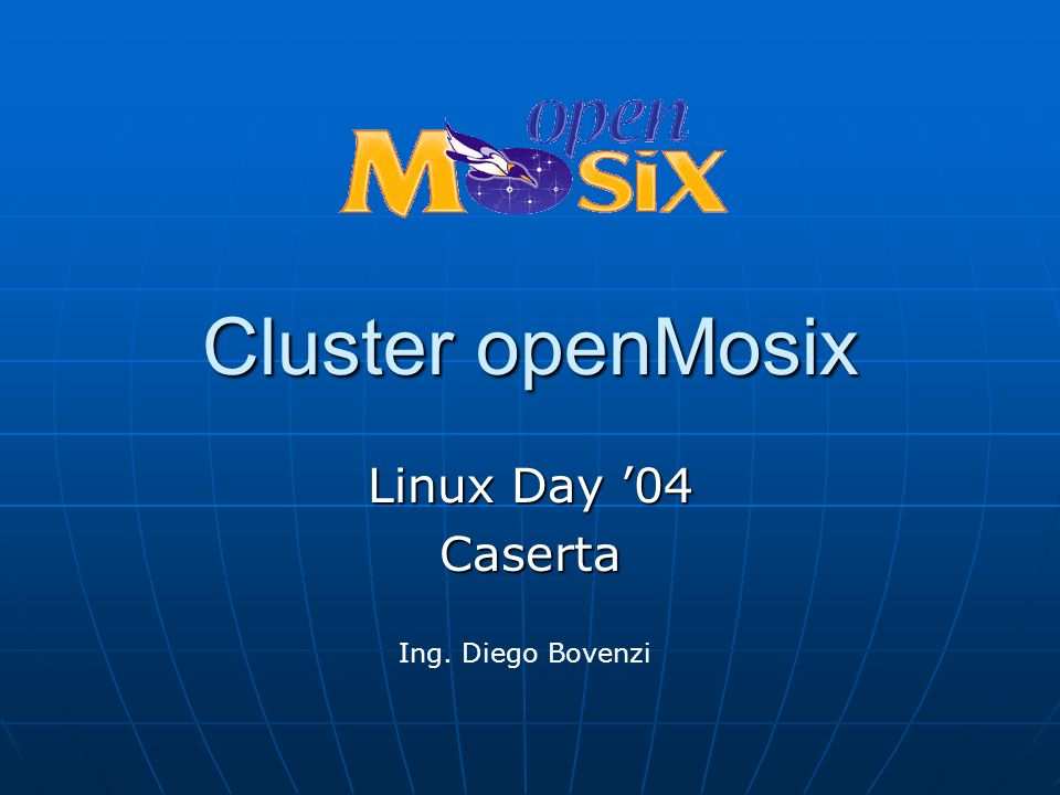 Cluster openMosix Linux Day '04 Caserta Ing. Diego Bovenzi