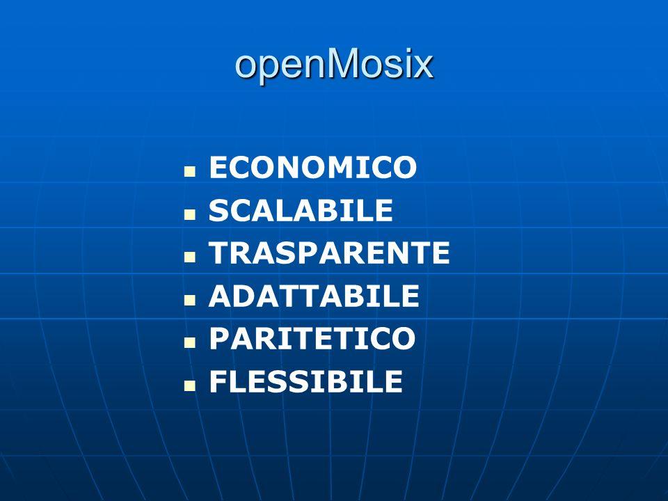 openMosix ECONOMICO SCALABILE TRASPARENTE ADATTABILE PARITETICO