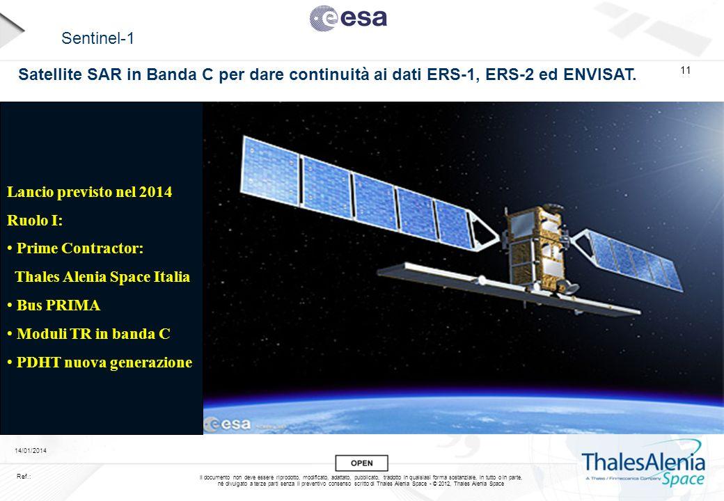 Sentinel-1 Satellite SAR in Banda C per dare continuità ai dati ERS-1, ERS-2 ed ENVISAT. Lancio previsto nel 2014.