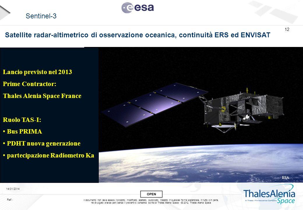 Sentinel-3 Satellite radar-altimetrico di osservazione oceanica, continuità ERS ed ENVISAT. Lancio previsto nel 2013.