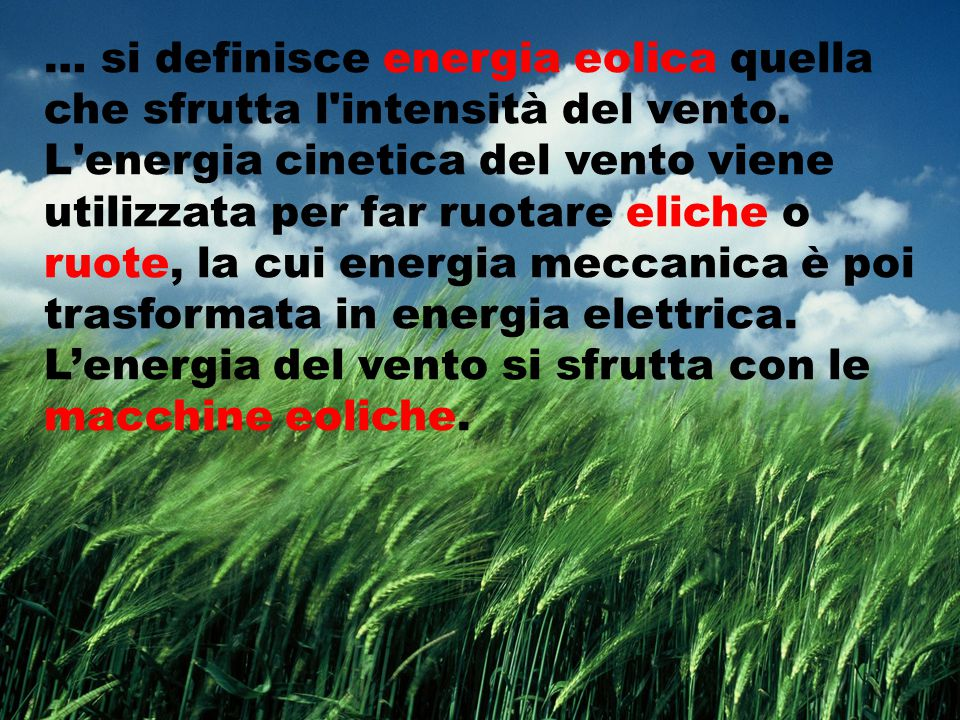 … si definisce energia eolica quella che sfrutta l intensità del vento