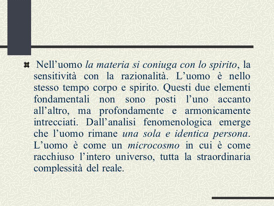 Nell'uomo la materia si coniuga con lo spirito, la sensitività con la razionalità.