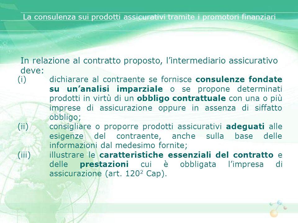In relazione al contratto proposto, l'intermediario assicurativo deve: