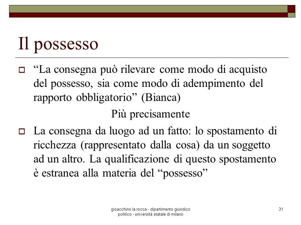 Il possesso La consegna può rilevare come modo di acquisto del possesso, sia come modo di adempimento del rapporto obbligatorio (Bianca)