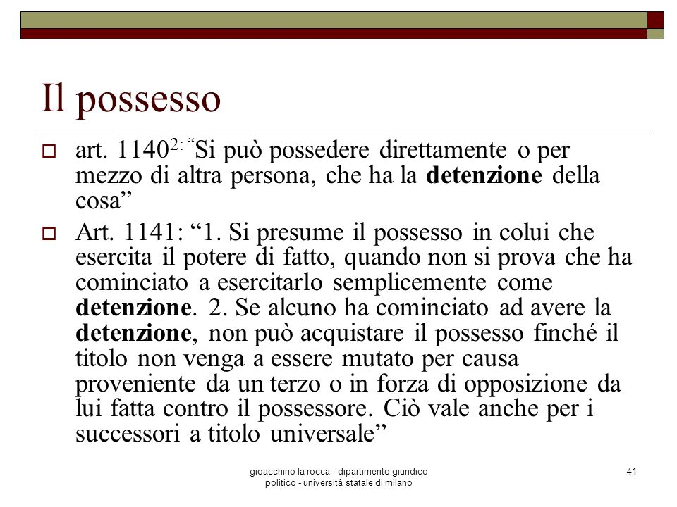 Il possesso art. 11402: Si può possedere direttamente o per mezzo di altra persona, che ha la detenzione della cosa