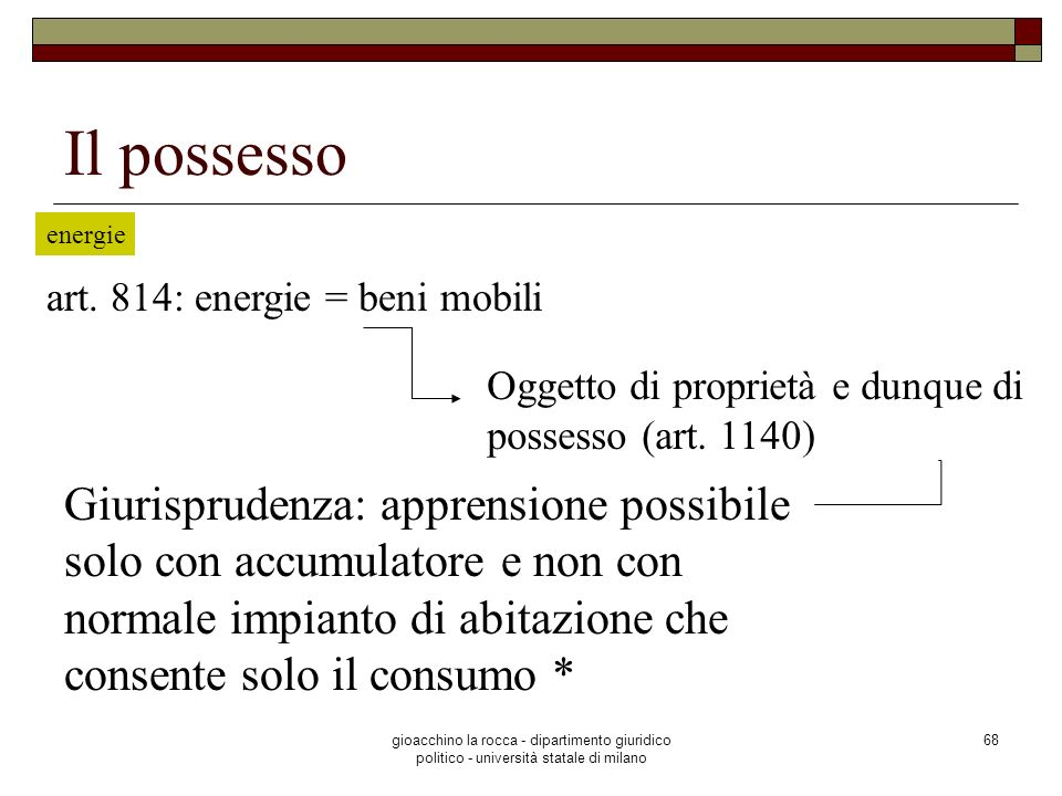 Il possesso energie. art. 814: energie = beni mobili. Oggetto di proprietà e dunque di possesso (art. 1140)