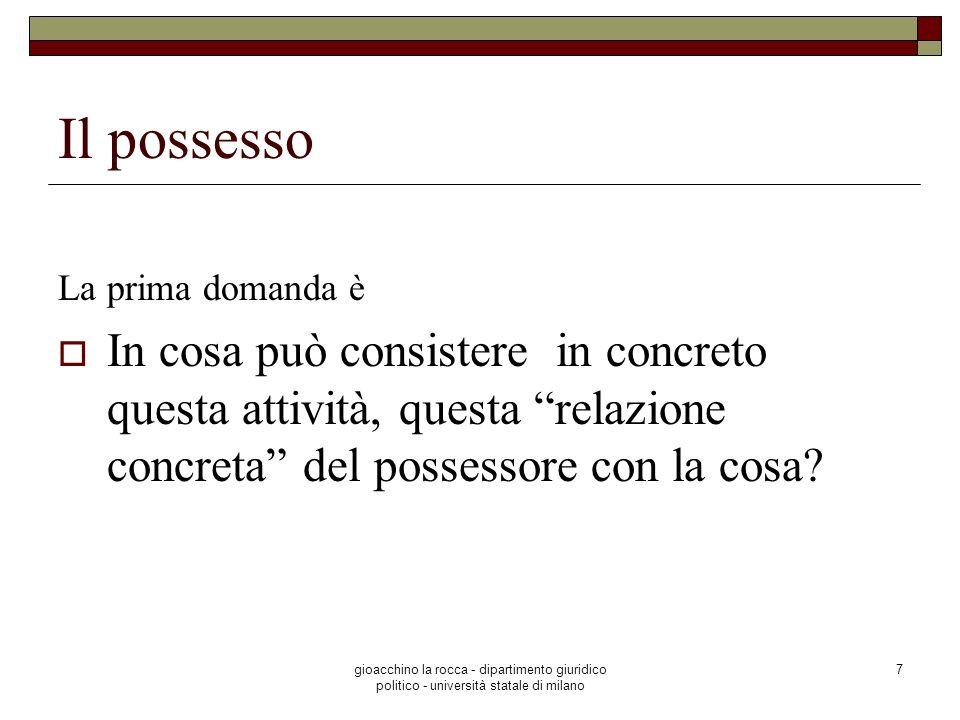 Il possesso La prima domanda è. In cosa può consistere in concreto questa attività, questa relazione concreta del possessore con la cosa