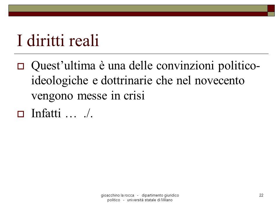 I diritti reali Quest'ultima è una delle convinzioni politico-ideologiche e dottrinarie che nel novecento vengono messe in crisi.