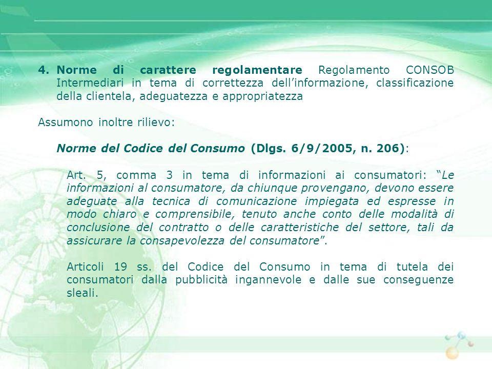 4. Norme di carattere regolamentare Regolamento CONSOB Intermediari in tema di correttezza dell'informazione, classificazione della clientela, adeguatezza e appropriatezza