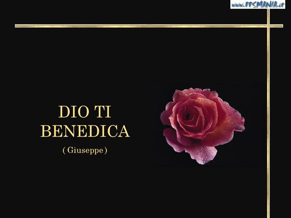 DIO TI BENEDICA ( Giuseppe )