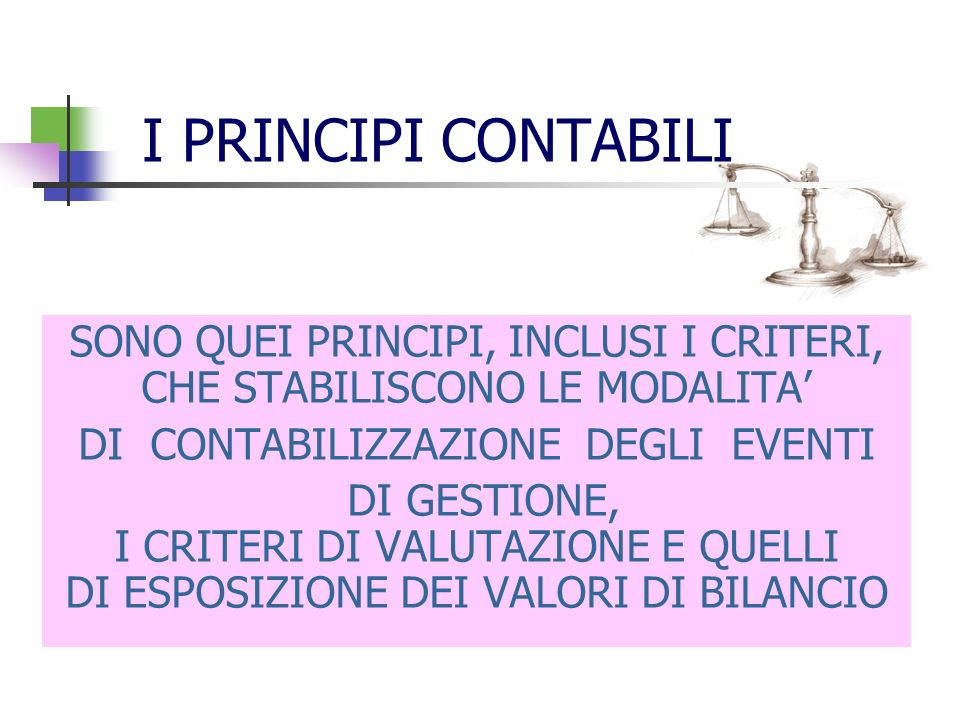 I PRINCIPI CONTABILI SONO QUEI PRINCIPI, INCLUSI I CRITERI, CHE STABILISCONO LE MODALITA' DI CONTABILIZZAZIONE DEGLI EVENTI.