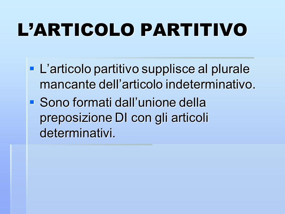 L'ARTICOLO PARTITIVO L'articolo partitivo supplisce al plurale mancante dell'articolo indeterminativo.