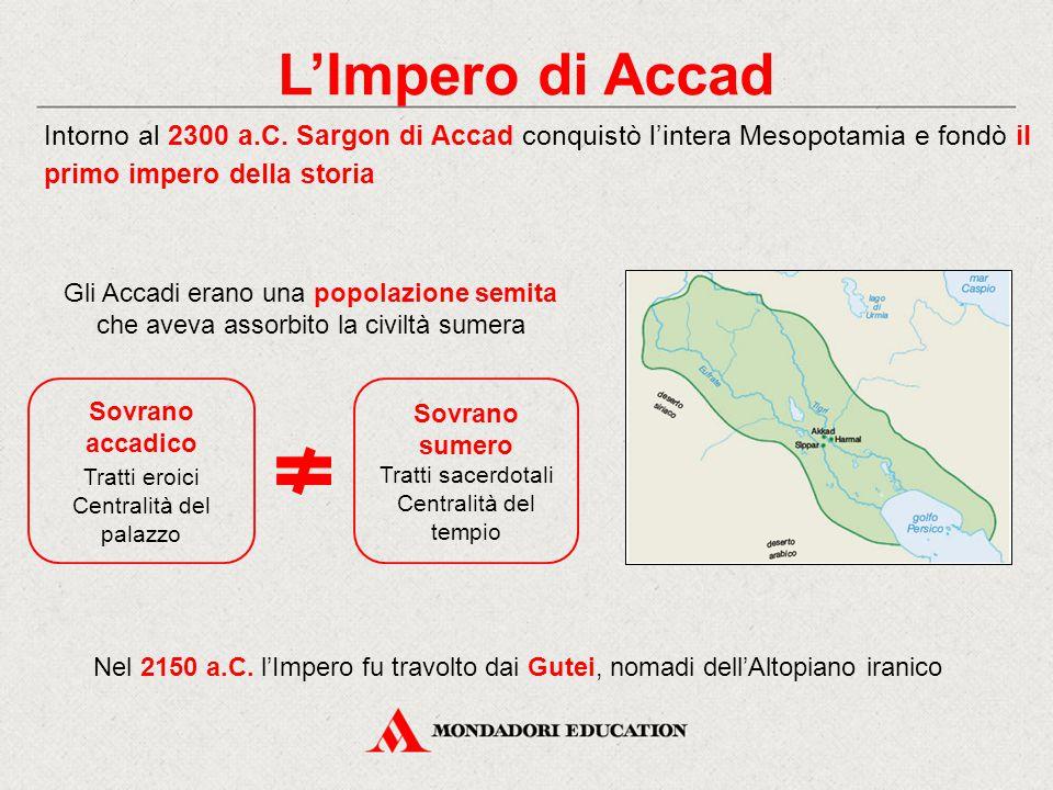 L'Impero di Accad Intorno al 2300 a.C. Sargon di Accad conquistò l'intera Mesopotamia e fondò il primo impero della storia.