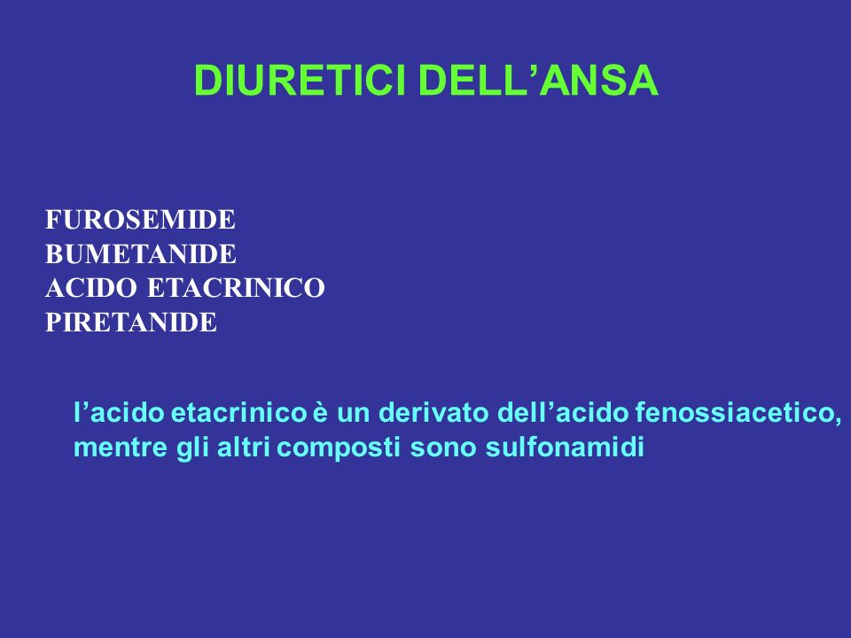 DIURETICI DELL'ANSA FUROSEMIDE BUMETANIDE ACIDO ETACRINICO PIRETANIDE