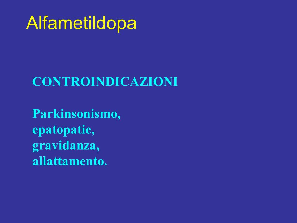 Alfametildopa CONTROINDICAZIONI Parkinsonismo, epatopatie, gravidanza,