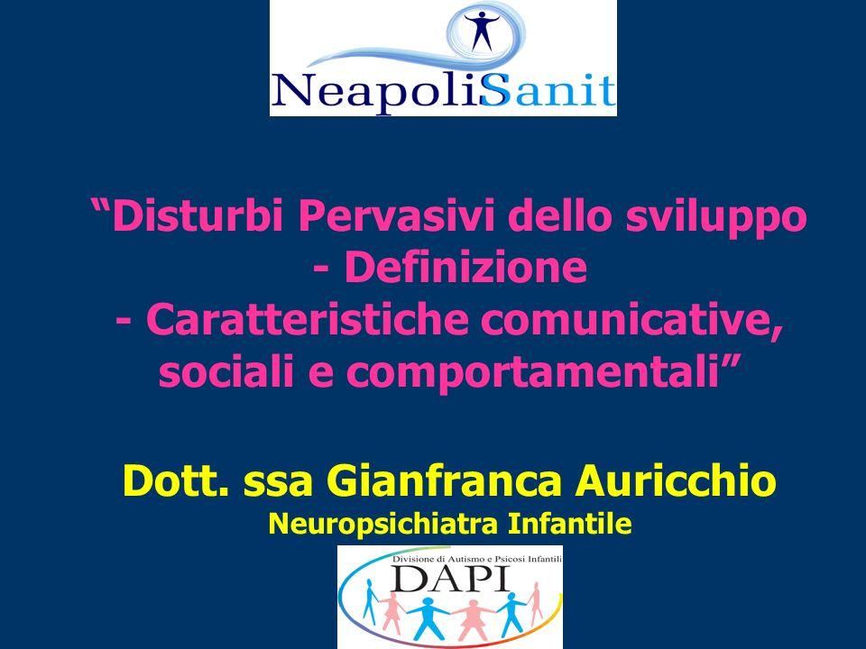 Disturbi Pervasivi dello sviluppo - Definizione - Caratteristiche comunicative, sociali e comportamentali Dott.