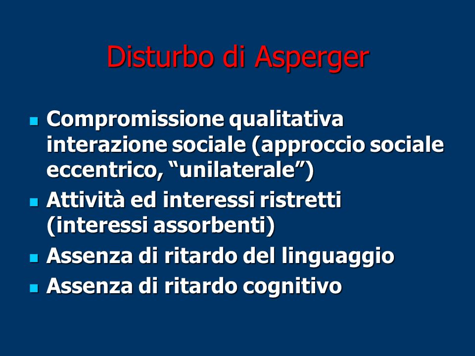 Disturbo di Asperger Compromissione qualitativa interazione sociale (approccio sociale eccentrico, unilaterale )