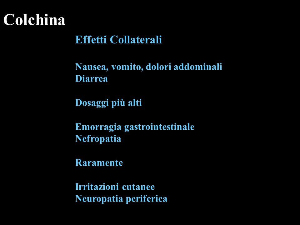 Colchina Effetti Collaterali Nausea, vomito, dolori addominali Diarrea