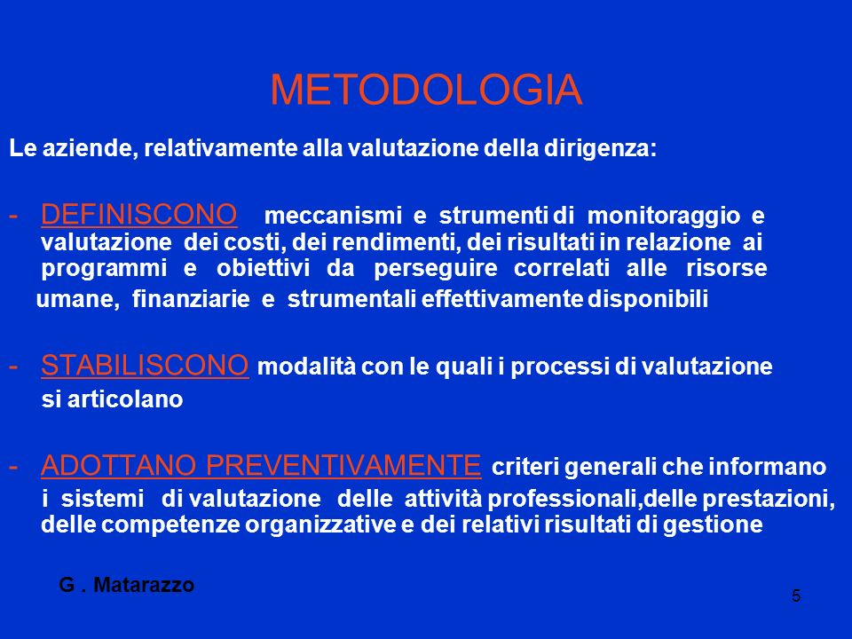 METODOLOGIA Le aziende, relativamente alla valutazione della dirigenza: