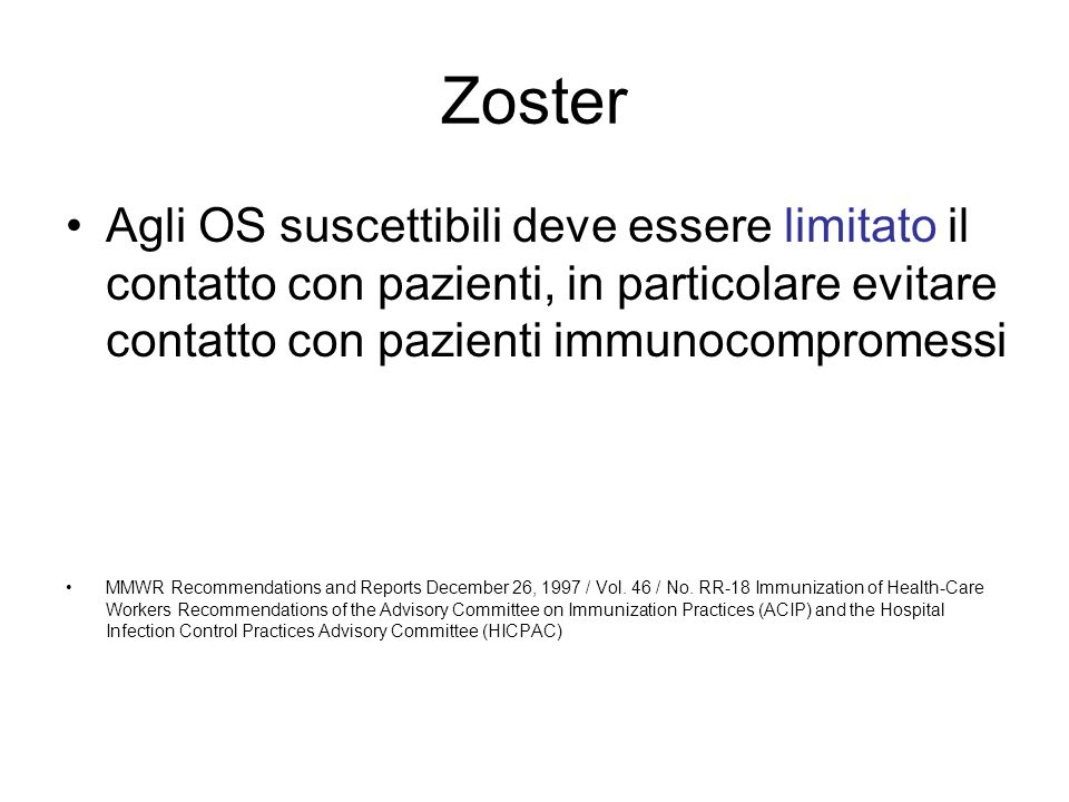 Zoster Agli OS suscettibili deve essere limitato il contatto con pazienti, in particolare evitare contatto con pazienti immunocompromessi.