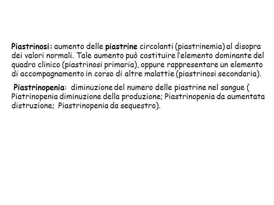 Piastrinosi: aumento delle piastrine circolanti (piastrinemia) al disopra dei valori normali. Tale aumento può costituire l'elemento dominante del quadro clinico (piastrinosi primaria), oppure rappresentare un elemento di accompagnamento in corso di altre malattie (piastrinosi secondaria).