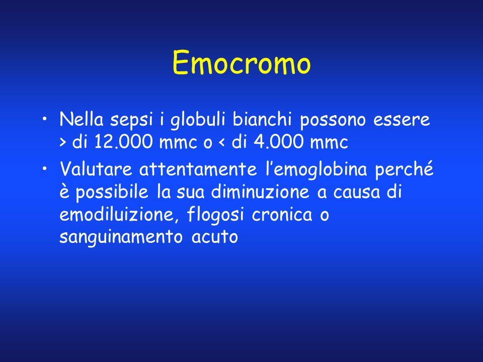 Emocromo Nella sepsi i globuli bianchi possono essere > di 12.000 mmc o < di 4.000 mmc.