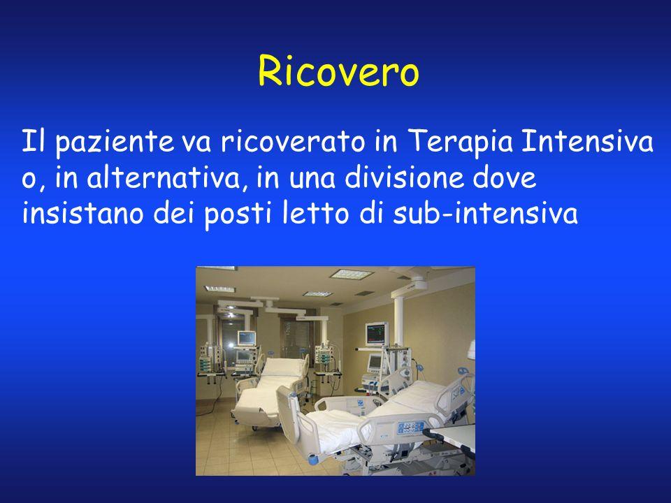 Ricovero Il paziente va ricoverato in Terapia Intensiva o, in alternativa, in una divisione dove insistano dei posti letto di sub-intensiva.