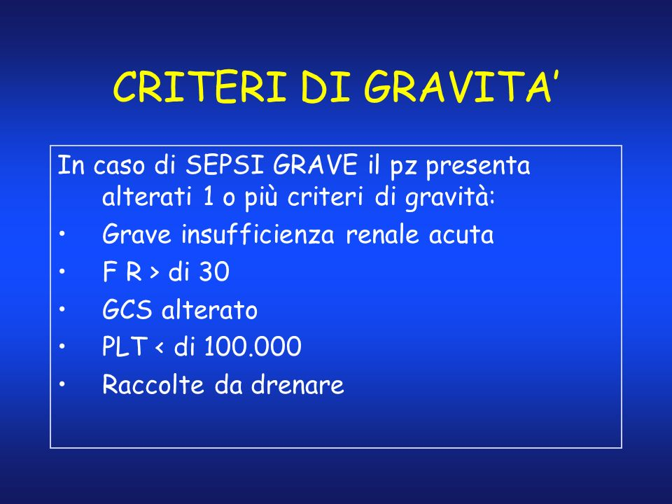 CRITERI DI GRAVITA' In caso di SEPSI GRAVE il pz presenta alterati 1 o più criteri di gravità: Grave insufficienza renale acuta.