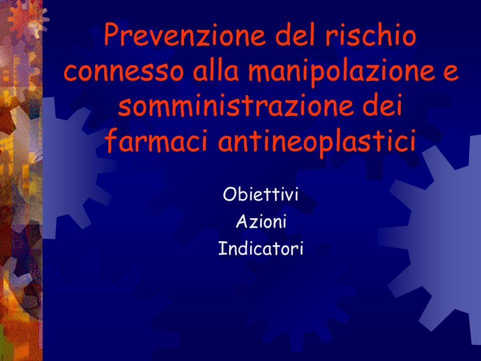 Prevenzione del rischio connesso alla manipolazione e somministrazione dei farmaci antineoplastici