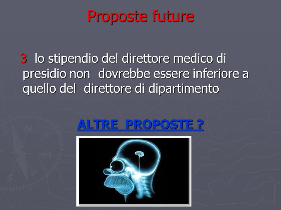 Proposte future 3 lo stipendio del direttore medico di presidio non dovrebbe essere inferiore a quello del direttore di dipartimento.