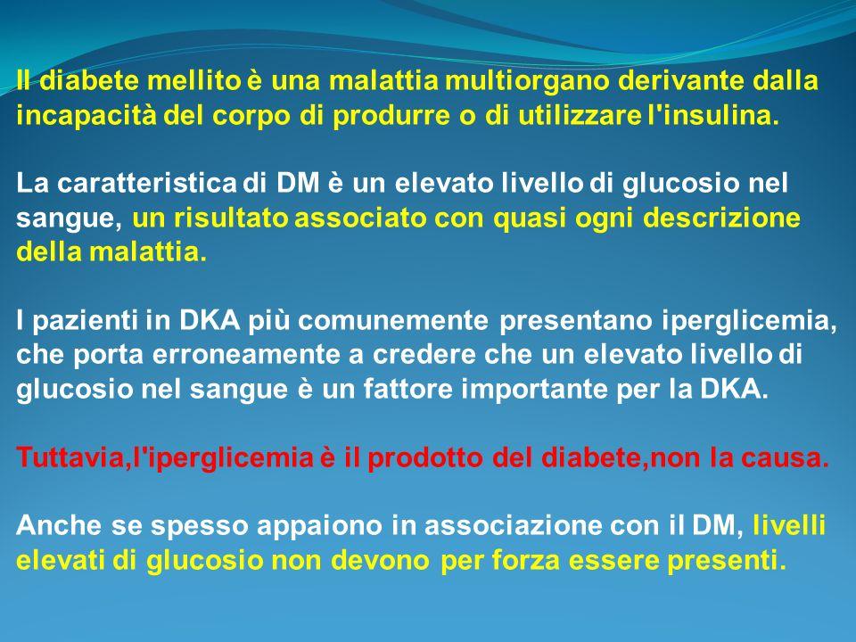 Il diabete mellito è una malattia multiorgano derivante dalla incapacità del corpo di produrre o di utilizzare l insulina.