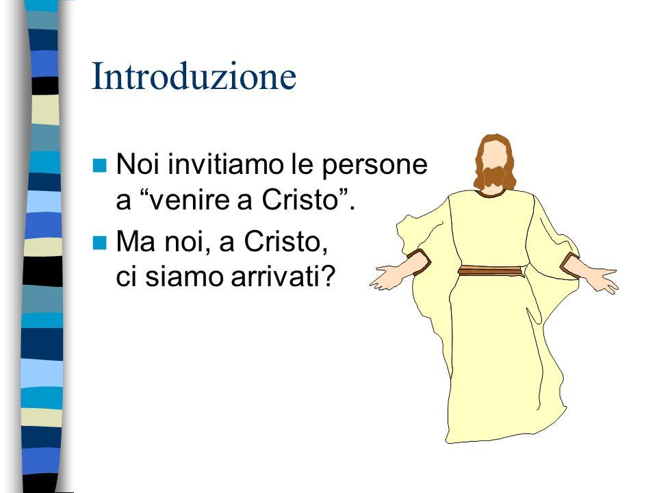 Introduzione Noi invitiamo le persone a venire a Cristo .