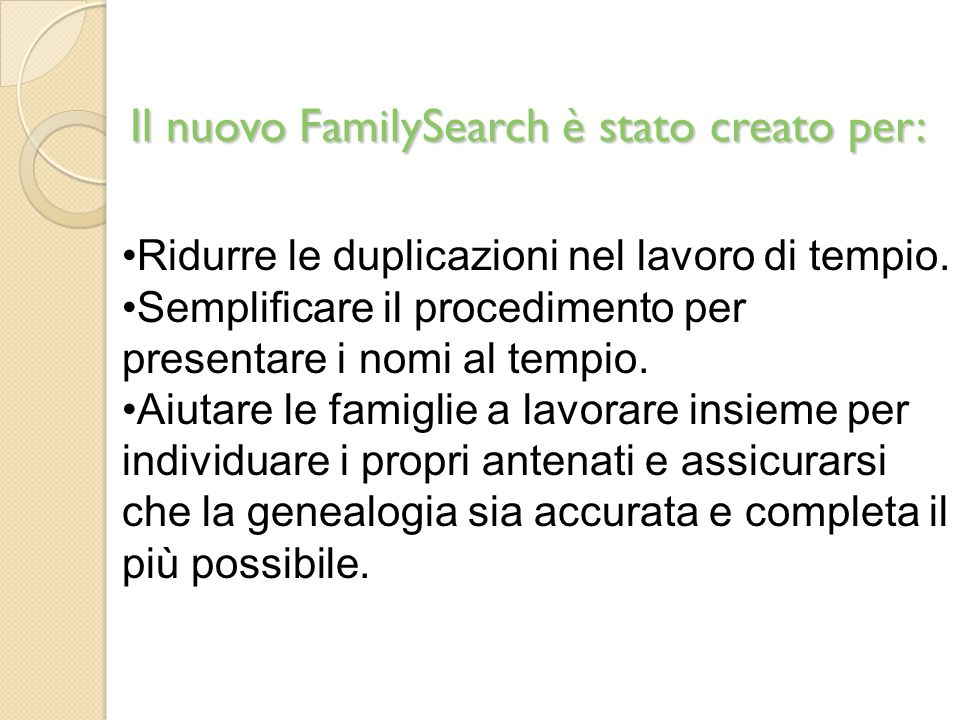 Il nuovo FamilySearch è stato creato per:
