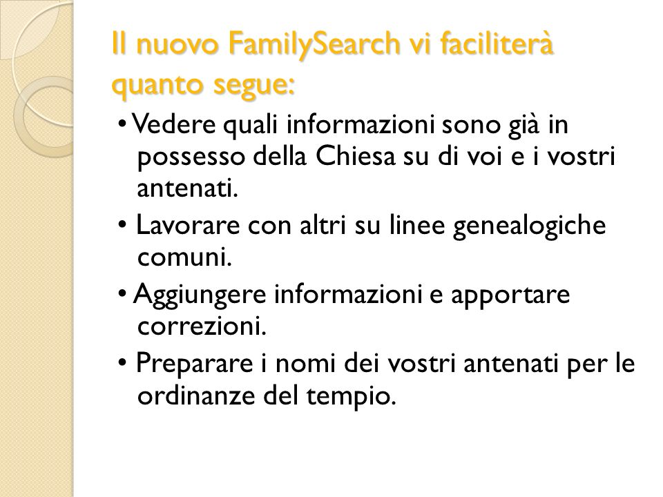 Il nuovo FamilySearch vi faciliterà quanto segue: