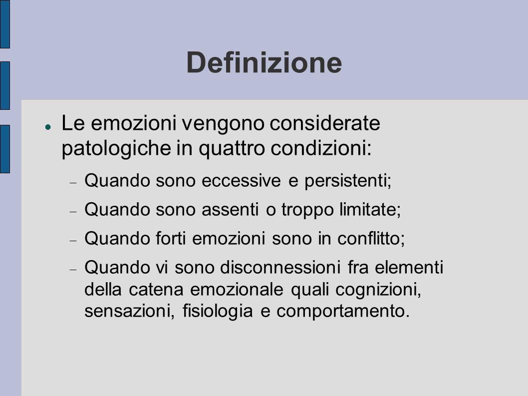 Definizione Le emozioni vengono considerate patologiche in quattro condizioni: Quando sono eccessive e persistenti;