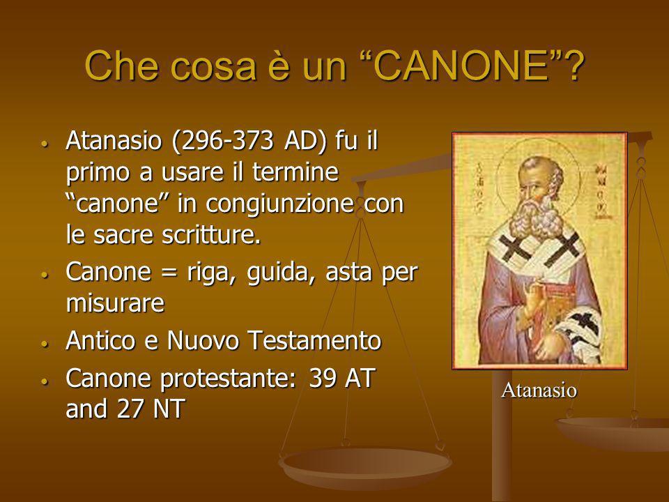 Che cosa è un CANONE Atanasio (296-373 AD) fu il primo a usare il termine canone in congiunzione con le sacre scritture.