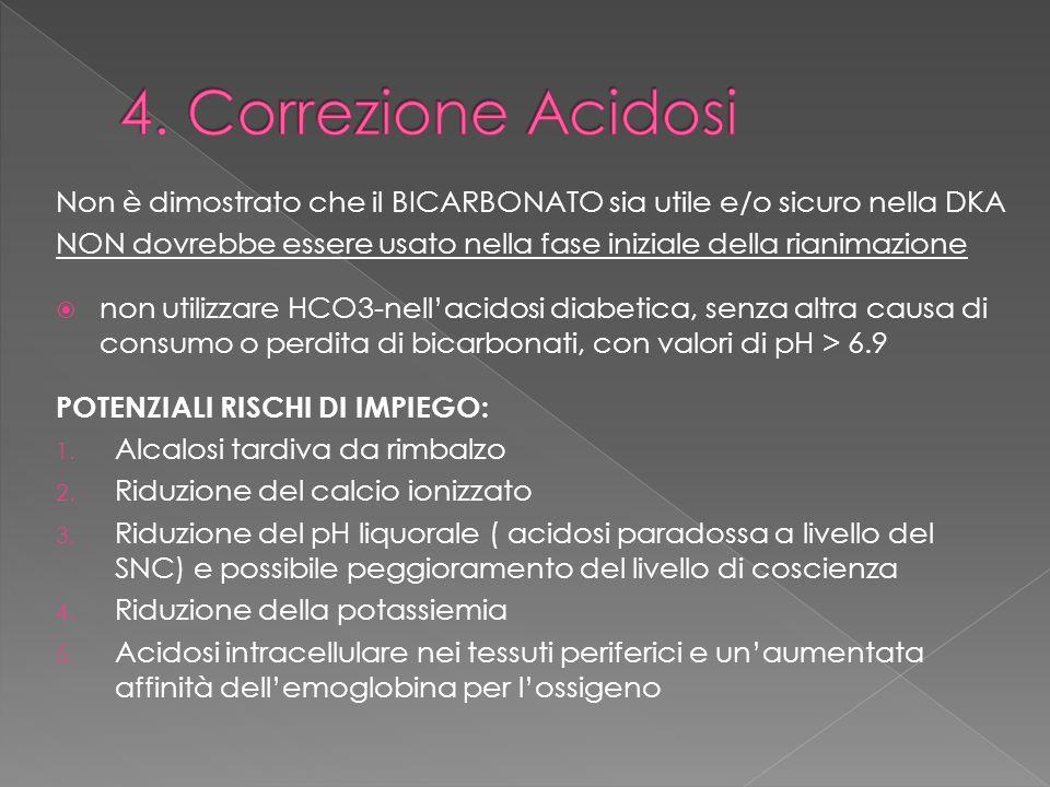 4. Correzione Acidosi Non è dimostrato che il BICARBONATO sia utile e/o sicuro nella DKA.