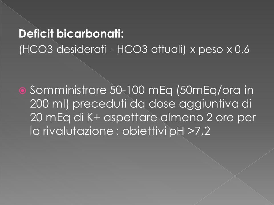 Deficit bicarbonati: (HCO3 desiderati - HCO3 attuali) x peso x 0.6.