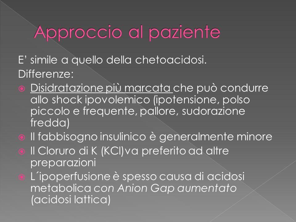 Approccio al paziente E' simile a quello della chetoacidosi.