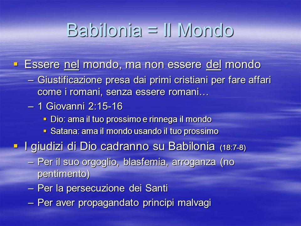 Babilonia = Il Mondo Essere nel mondo, ma non essere del mondo