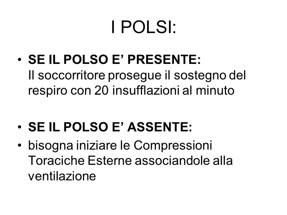 I POLSI: SE IL POLSO E' PRESENTE: Il soccorritore prosegue il sostegno del respiro con 20 insufflazioni al minuto.