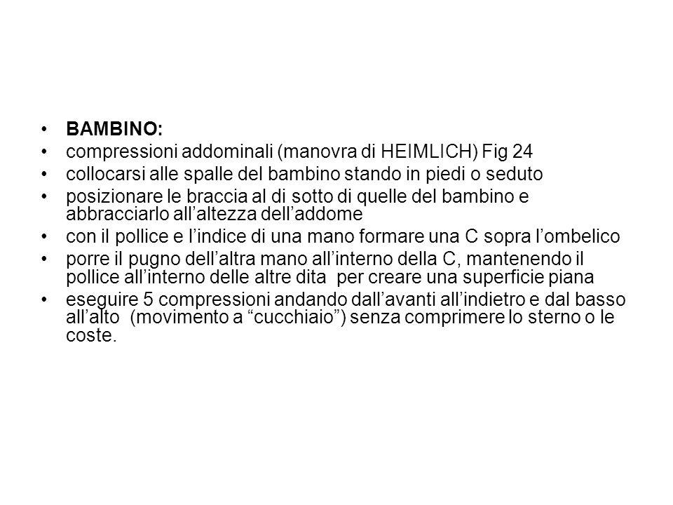 BAMBINO: compressioni addominali (manovra di HEIMLICH) Fig 24. collocarsi alle spalle del bambino stando in piedi o seduto.