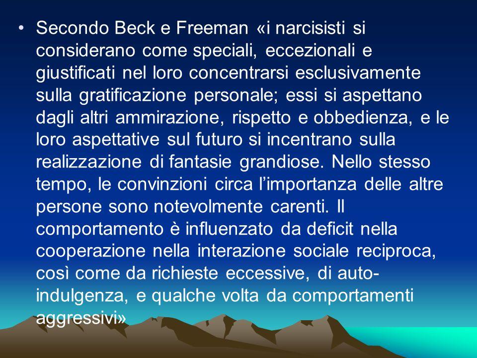 Secondo Beck e Freeman «i narcisisti si considerano come speciali, eccezionali e giustificati nel loro concentrarsi esclusivamente sulla gratificazione personale; essi si aspettano dagli altri ammirazione, rispetto e obbedienza, e le loro aspettative sul futuro si incentrano sulla realizzazione di fantasie grandiose.