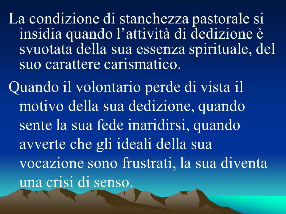 La condizione di stanchezza pastorale si insidia quando l'attività di dedizione è svuotata della sua essenza spirituale, del suo carattere carismatico.