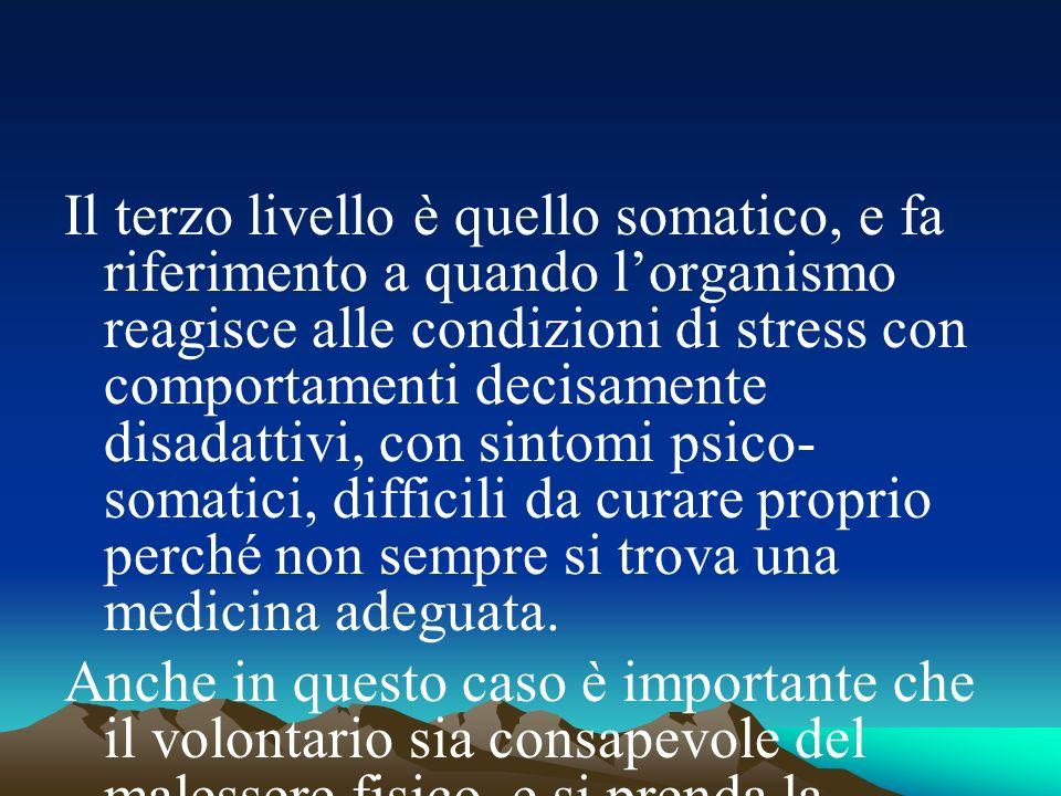 Il terzo livello è quello somatico, e fa riferimento a quando l'organismo reagisce alle condizioni di stress con comportamenti decisamente disadattivi, con sintomi psico-somatici, difficili da curare proprio perché non sempre si trova una medicina adeguata.