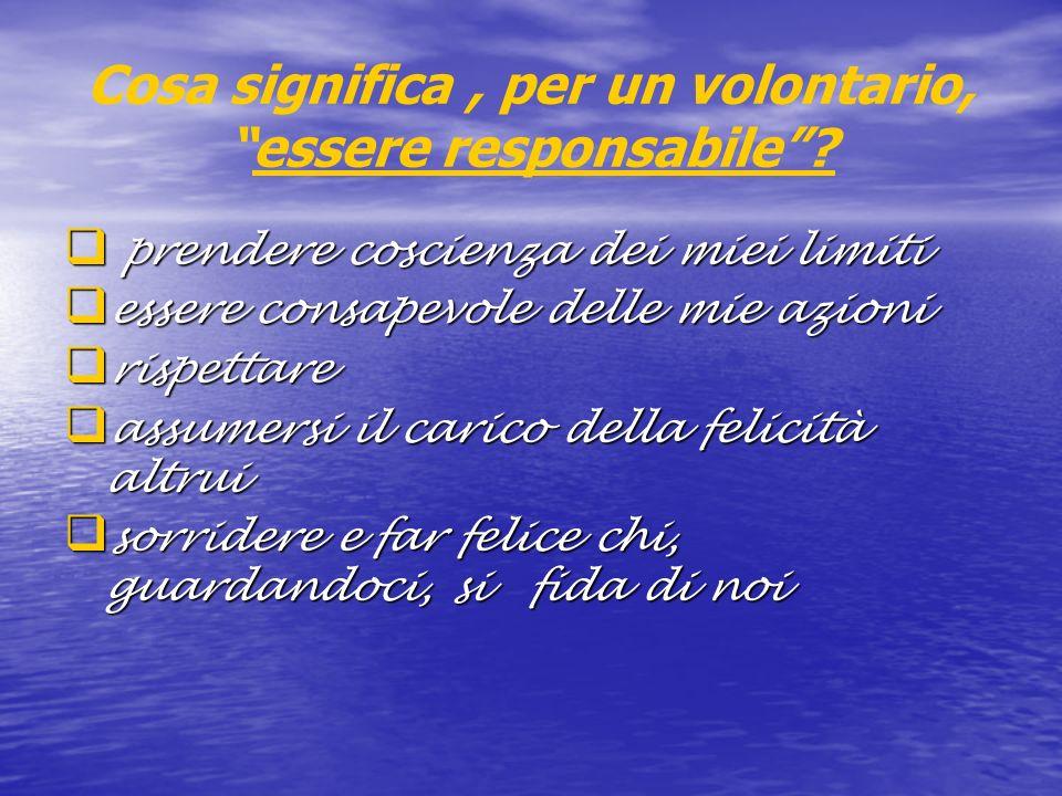 Cosa significa , per un volontario, essere responsabile